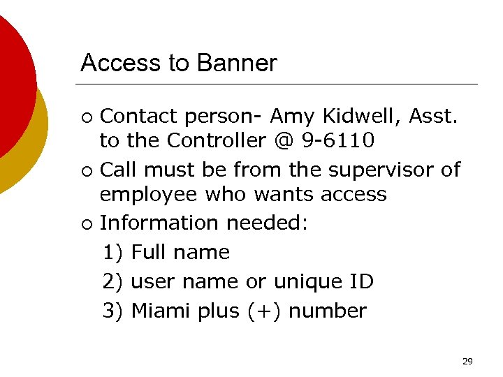 Access to Banner Contact person- Amy Kidwell, Asst. to the Controller @ 9 -6110