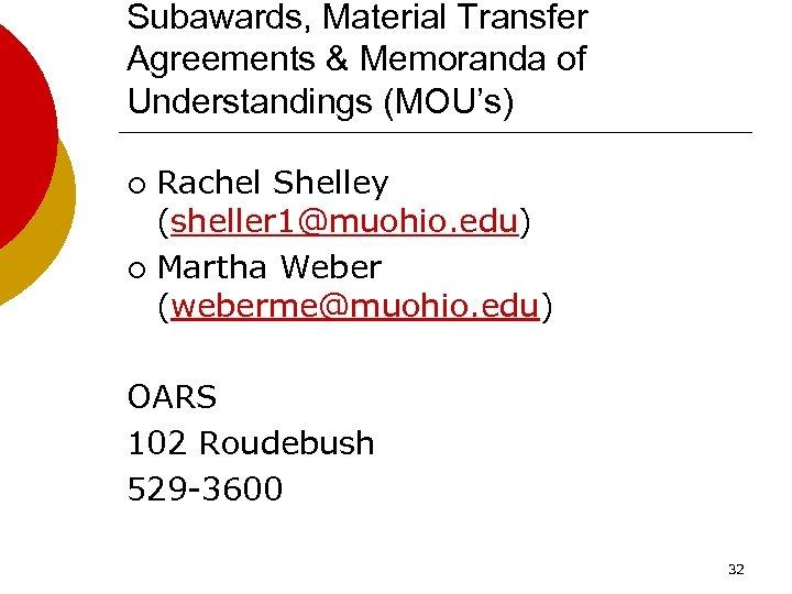 Subawards, Material Transfer Agreements & Memoranda of Understandings (MOU's) Rachel Shelley (sheller 1@muohio. edu)