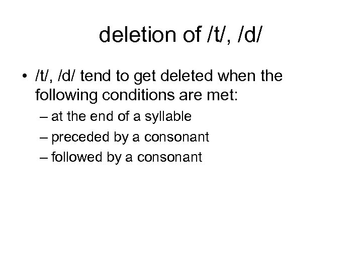 deletion of /t/, /d/ • /t/, /d/ tend to get deleted when the following