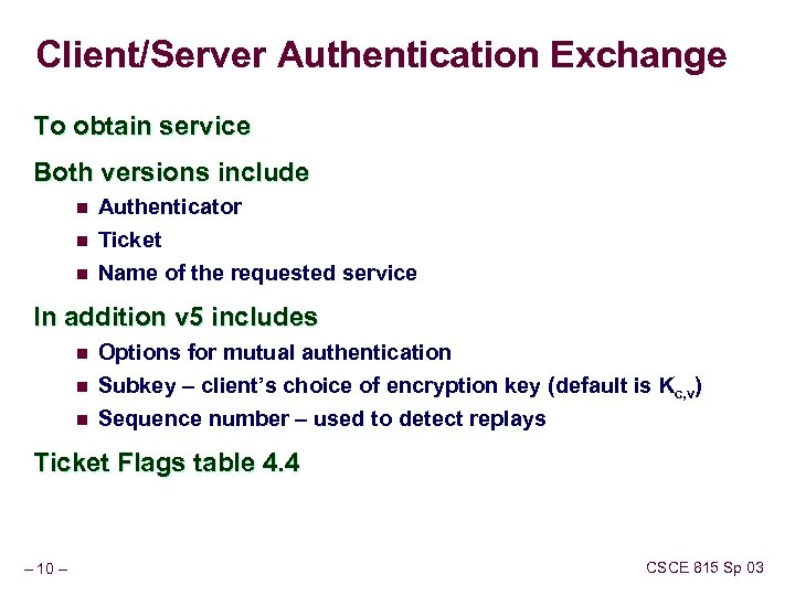 Client/Server Authentication Exchange To obtain service Both versions include n n n Authenticator Ticket