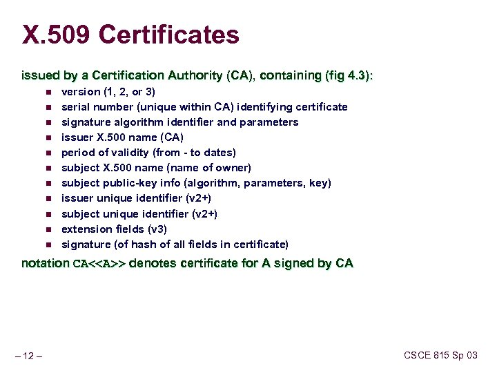 X. 509 Certificates issued by a Certification Authority (CA), containing (fig 4. 3): n