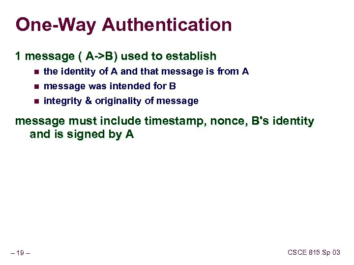 One-Way Authentication 1 message ( A->B) used to establish n the identity of A