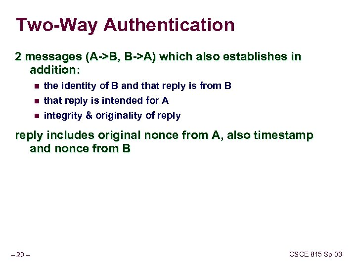 Two-Way Authentication 2 messages (A->B, B->A) which also establishes in addition: n n n