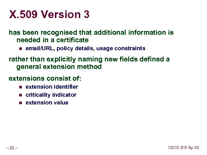 X. 509 Version 3 has been recognised that additional information is needed in a