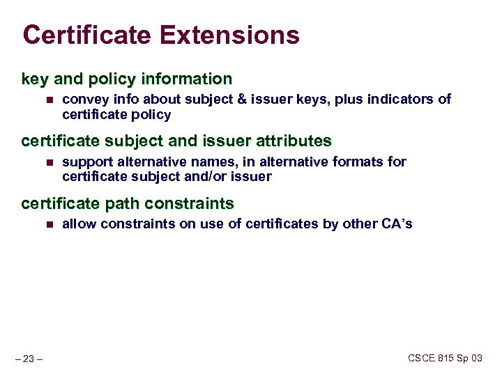 Certificate Extensions key and policy information n convey info about subject & issuer keys,