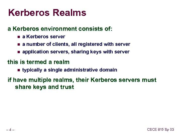 Kerberos Realms a Kerberos environment consists of: n a Kerberos server n a number