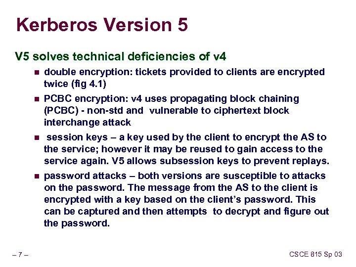Kerberos Version 5 V 5 solves technical deficiencies of v 4 n n –