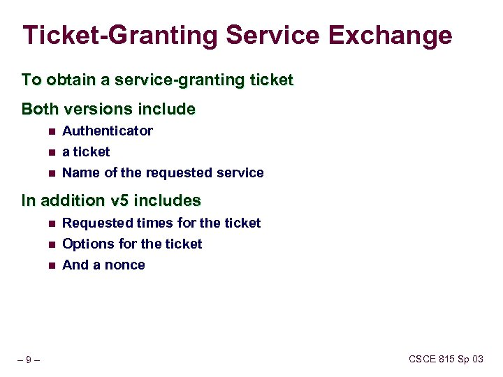 Ticket-Granting Service Exchange To obtain a service-granting ticket Both versions include n n n