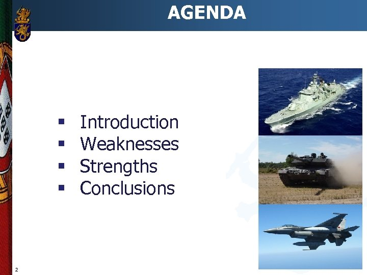 AGENDA § § 2 Introduction Weaknesses Strengths Conclusions