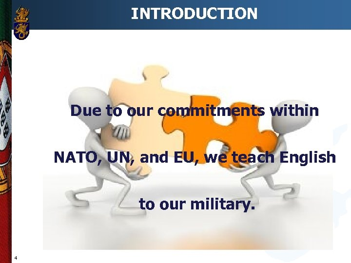 INTRODUCTION Due to our commitments within NATO, UN, and EU, we teach English to
