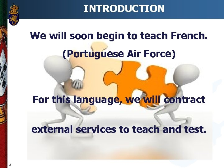 INTRODUCTION We will soon begin to teach French. (Portuguese Air Force) For this language,