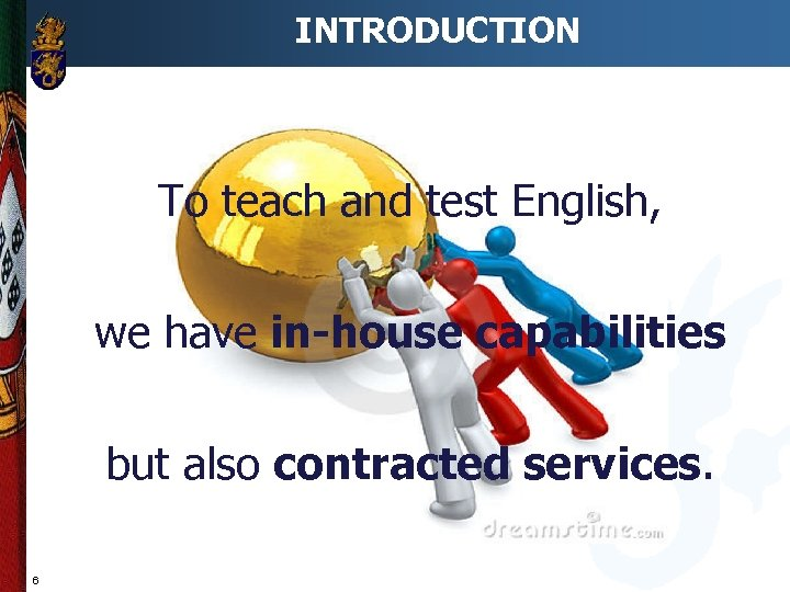 INTRODUCTION To teach and test English, we have in-house capabilities but also contracted services.