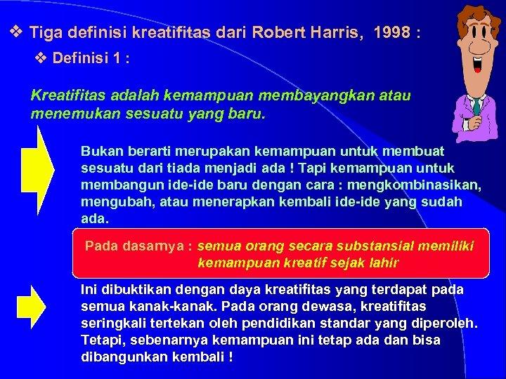 v Tiga definisi kreatifitas dari Robert Harris, 1998 : v Definisi 1 : Kreatifitas