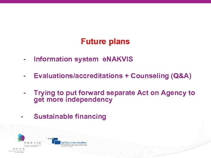 Future plans - Information system e. NAKVIS - Evaluations/accreditations + Counseling (Q&A) - Trying