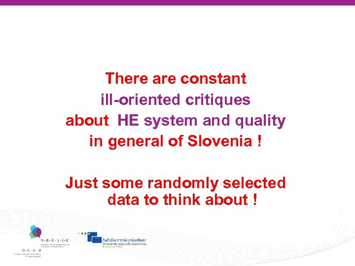 There are constant ill-oriented critiques about HE system and quality in general of Slovenia