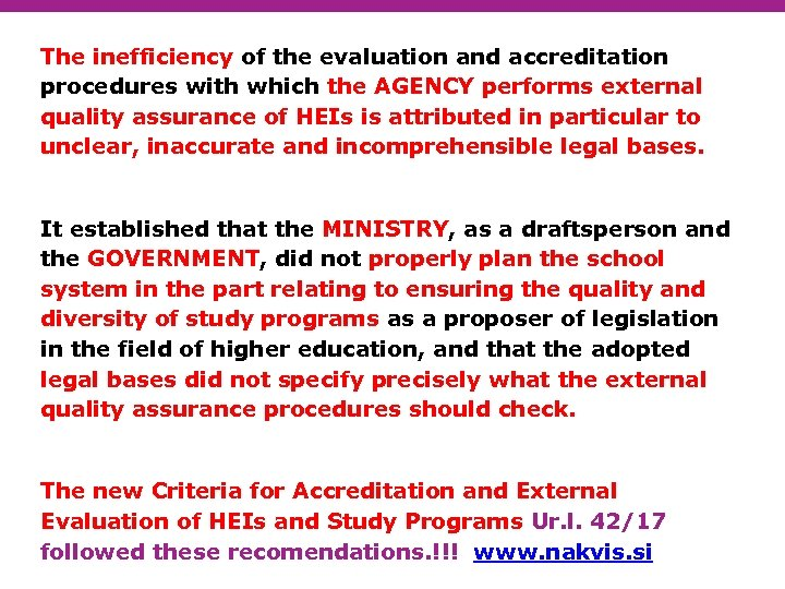 The inefficiency of the evaluation and accreditation procedures with which the AGENCY performs external