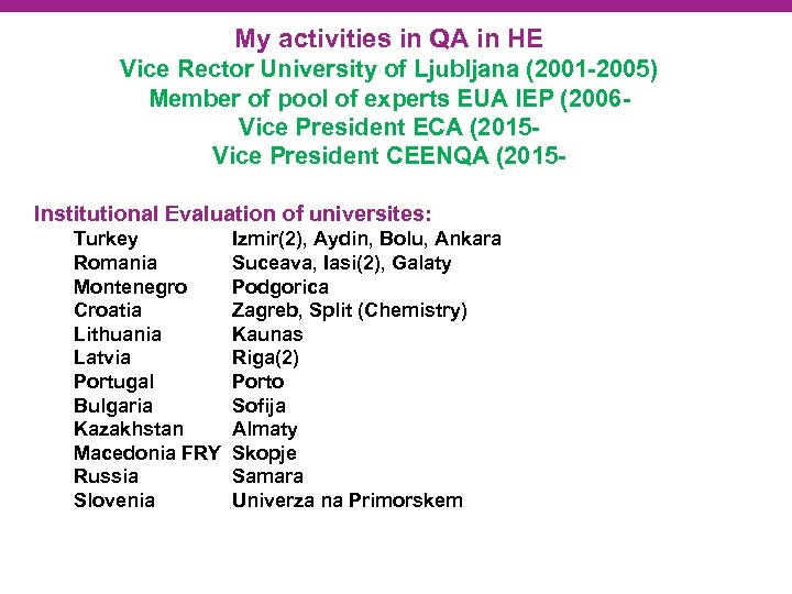 My activities in QA in HE Vice Rector University of Ljubljana (2001 -2005) Member