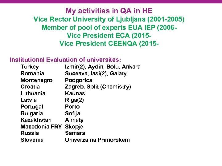 My activities in QA in HE Vice Rector University of Ljubljana (2001 -2005) Member