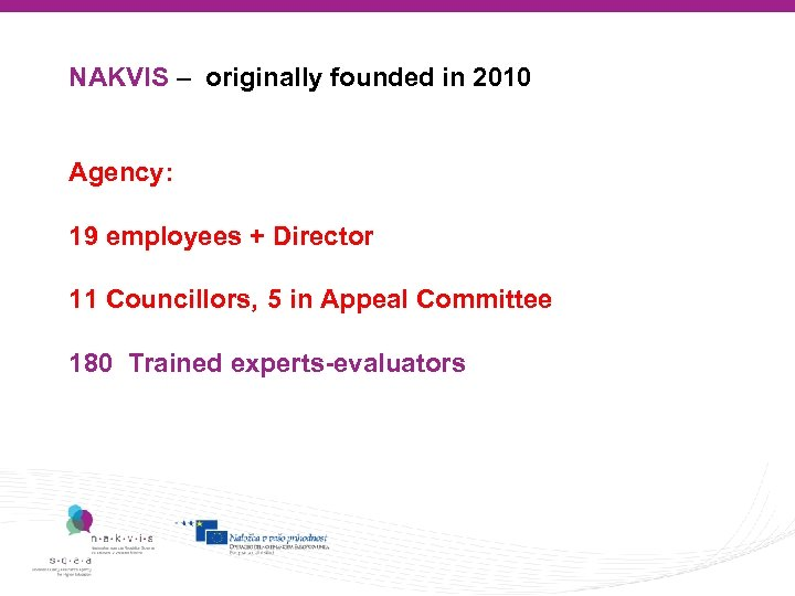 NAKVIS – originally founded in 2010 Agency: 19 employees + Director 11 Councillors, 5