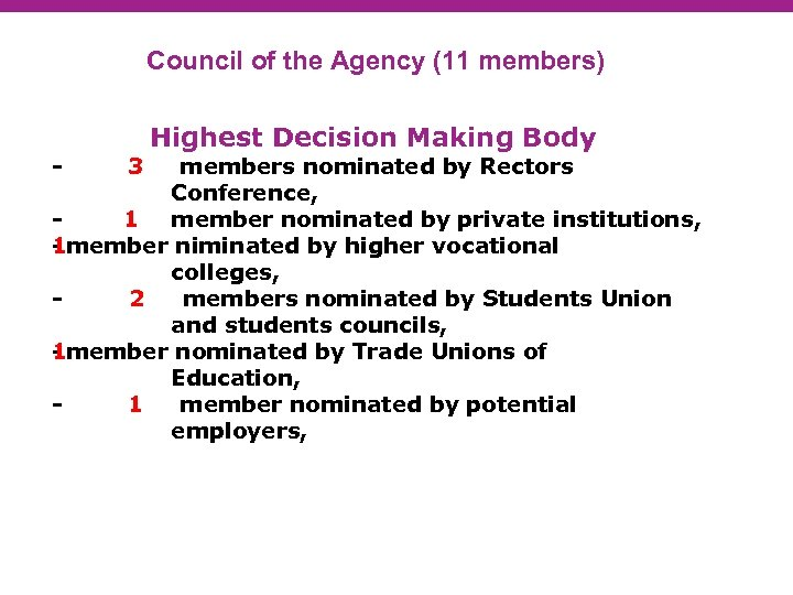 Council of the Agency (11 members) Highest Decision Making Body - 3 members