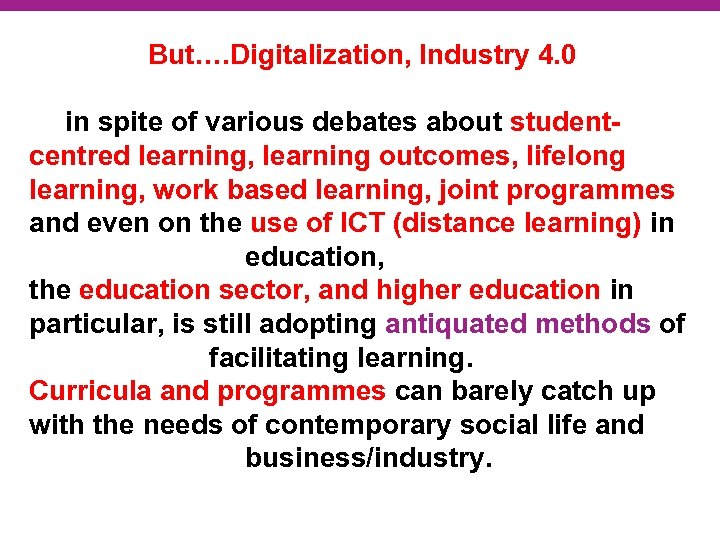 But…. Digitalization, Industry 4. 0 in spite of various debates about studentcentred learning, learning
