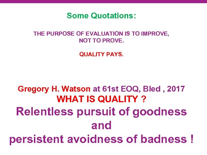 Some Quotations: THE PURPOSE OF EVALUATION IS TO IMPROVE, NOT TO PROVE. QUALITY PAYS.