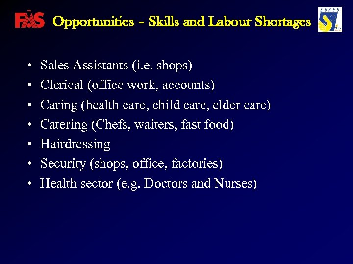Opportunities – Skills and Labour Shortages • • Sales Assistants (i. e. shops) Clerical