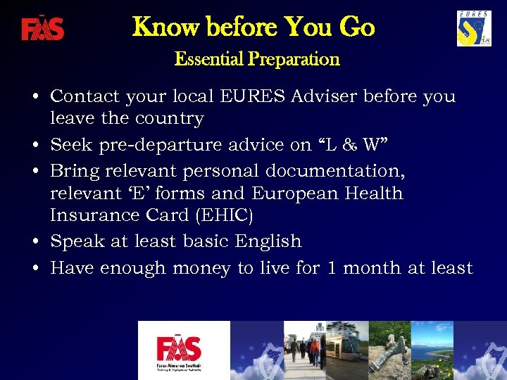 Know before You Go Essential Preparation • Contact your local EURES Adviser before you