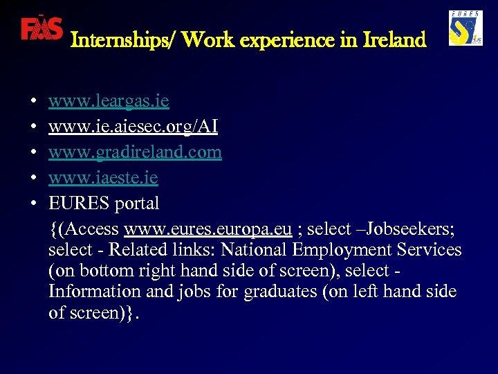Internships/ Work experience in Ireland • • • www. leargas. ie www. ie. aiesec.