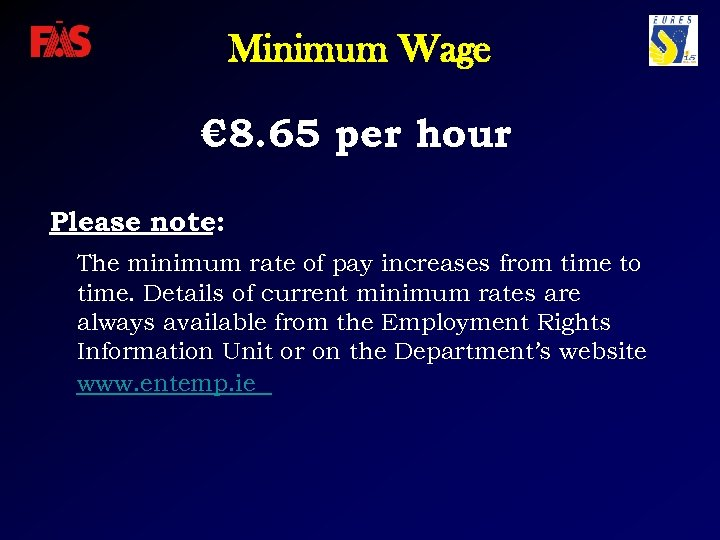 Minimum Wage € 8. 65 per hour Please note: The minimum rate of pay