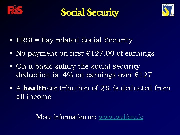 Social Security • PRSI = Pay related Social Security • No payment on first