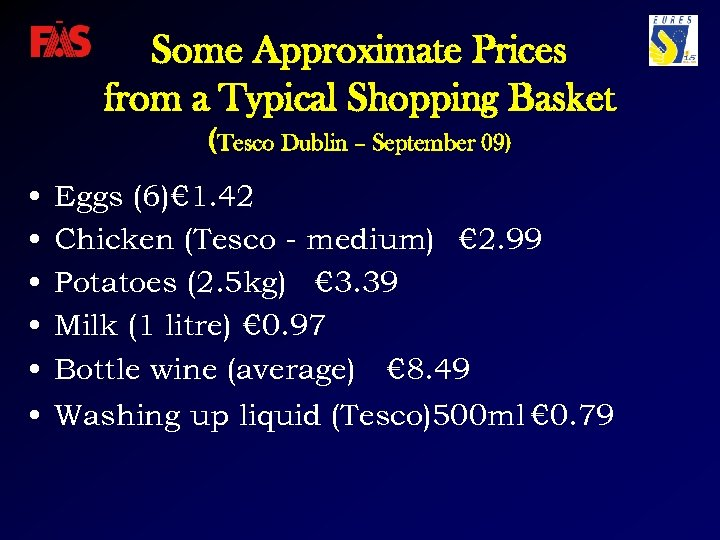 Some Approximate Prices from a Typical Shopping Basket (Tesco Dublin – September 09) •