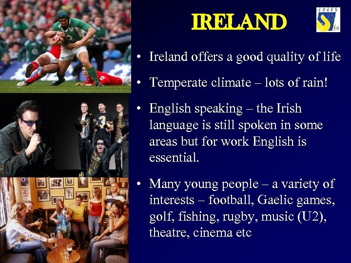 IRELAND • Ireland offers a good quality of life • Temperate climate – lots
