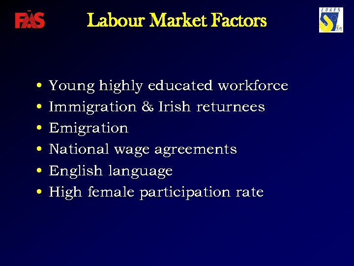 Labour Market Factors • • • Young highly educated workforce Immigration & Irish returnees