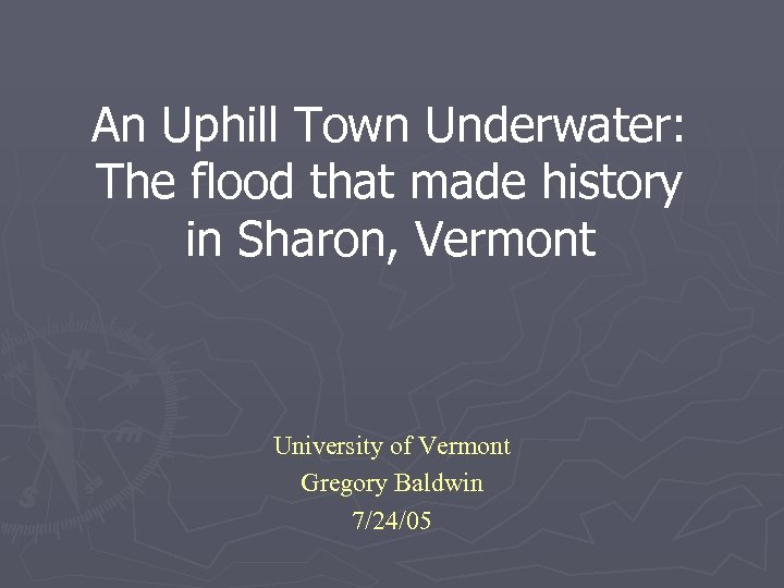 An Uphill Town Underwater: The flood that made history in Sharon, Vermont University of