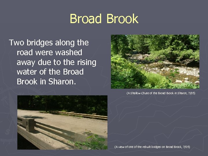 Broad Brook Two bridges along the road were washed away due to the rising