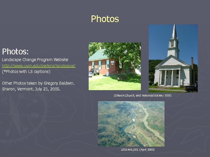 Photos: Landscape Change Program Website http: //www. uvm. edu/perkins/landscape/ (*Photos with LS captions) Other