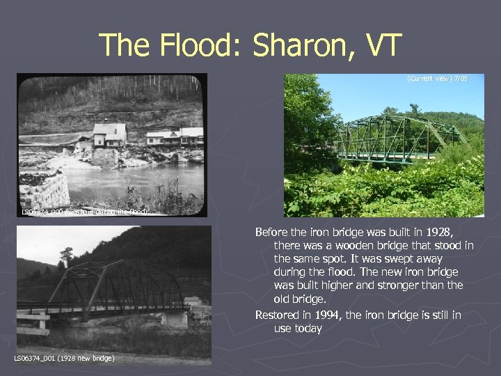 The Flood: Sharon, VT (Current view) 7/05 LS 06374_000 (washout during the flood) Before