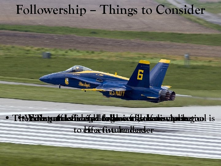 Followership – Things to Consider • The • Requires a highare also followerswhose goal