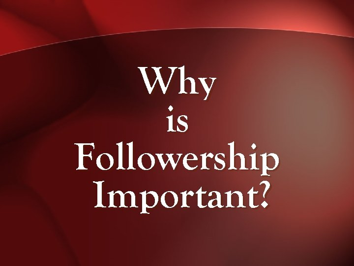 Why is Followership Important?