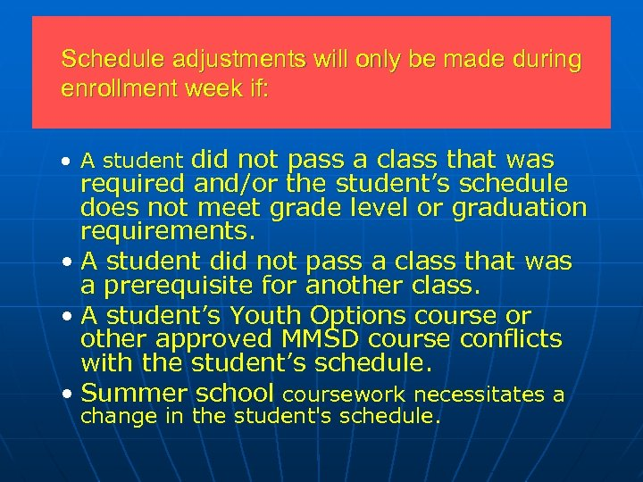 Schedule adjustments will only be made during enrollment week if: • A student did