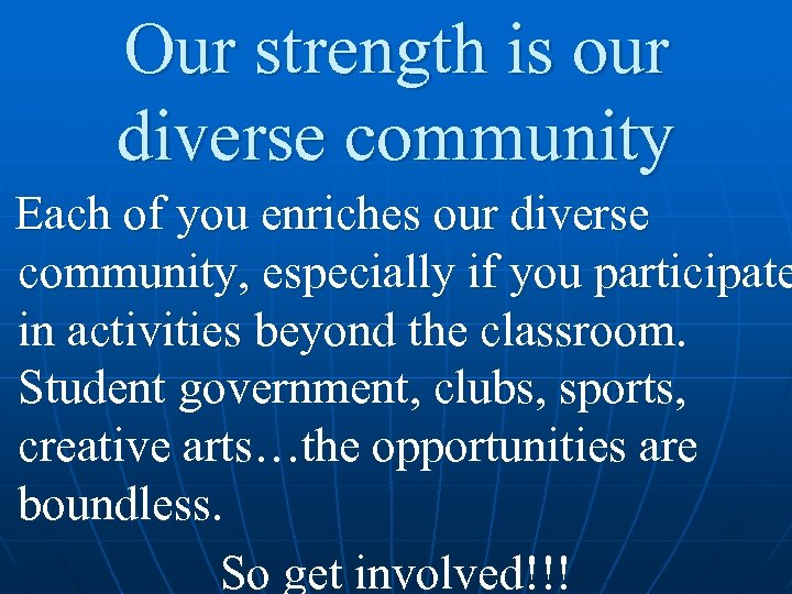 Our strength is our diverse community Each of you enriches our diverse community, especially