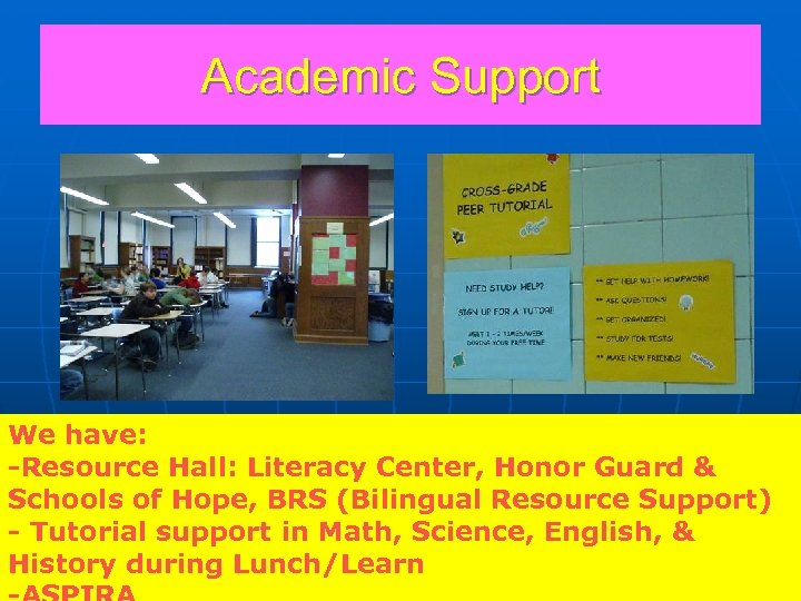 Academic Support We have: -Resource Hall: Literacy Center, Honor Guard & Schools of Hope,