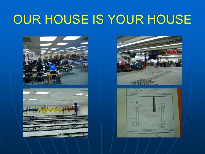 OUR HOUSE IS YOUR HOUSE