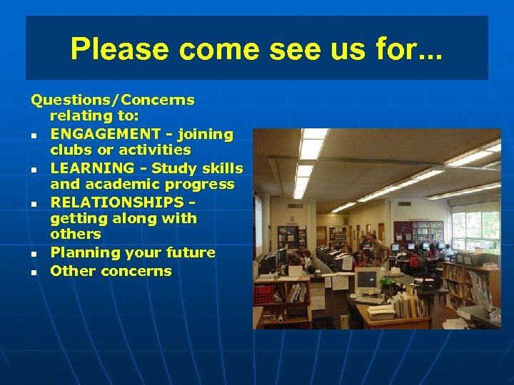 Please come see us for. . . Questions/Concerns relating to: n ENGAGEMENT - joining