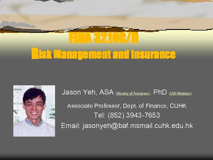 FINA 3210 C/D Risk Management and Insurance Jason Yeh, ASA (Society of Actuaries), Ph.
