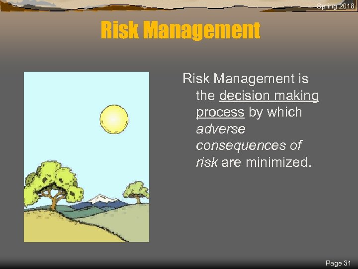 Spring 2018 Risk Management is the decision making process by which adverse consequences of