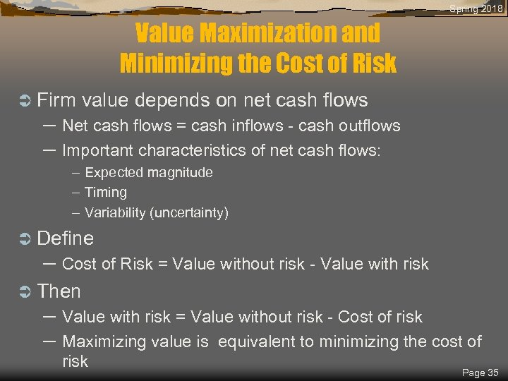Spring 2018 Value Maximization and Minimizing the Cost of Risk Ü Firm value depends