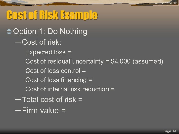 Spring 2018 Cost of Risk Example Ü Option 1: Do Nothing – Cost of