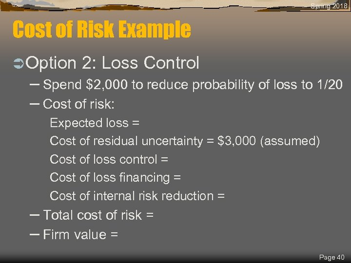 Spring 2018 Cost of Risk Example Ü Option 2: Loss Control – Spend $2,
